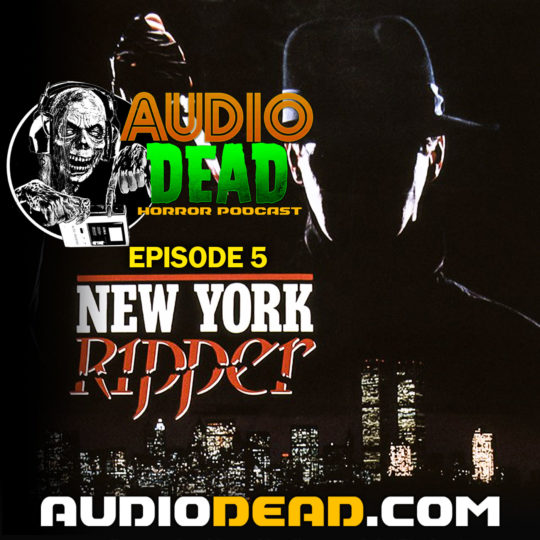 New York Ripper – Audio Dead Podcast Episode 5!