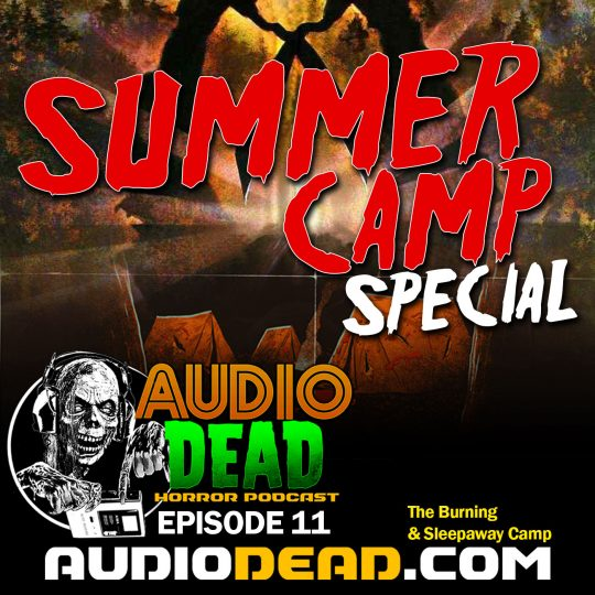 Summer Campout Horror Podcast Special! Audio Dead Ep 11
