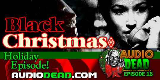 Its a Black Christmas on the Latest Episode of Audio Dead Horror Podcast