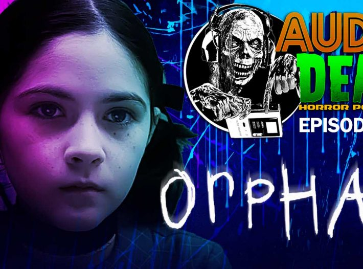 Orphan Horror movie on Audio Dead Horror Podcast!