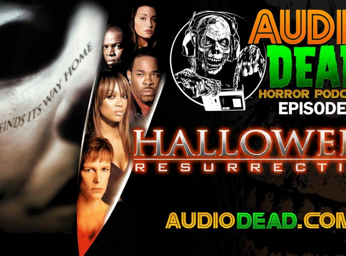 Audio Dead Horror Podcast talks Halloween Resurrection!