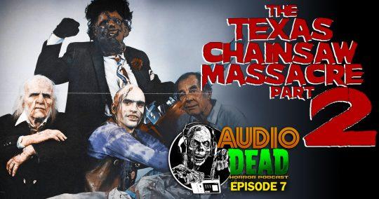 Texas Chainsaw Massacre 2 – Audio Dead Podcast Episode 7