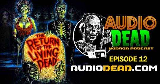 Return of the Living Dead Episode 12 Audio Dead Horror Podcast