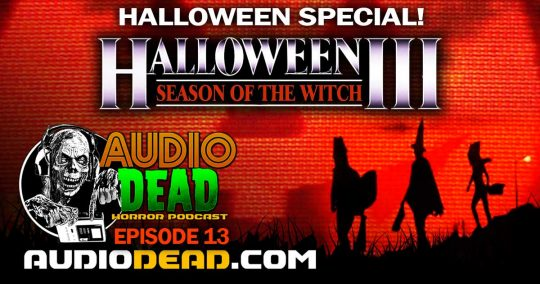 Halloween 3 Season of the Witch – Audio Dead Horror Podcast Episode 13