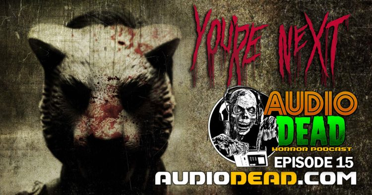 'You're Next' New Episode of Audio Dead Horror Podcast!