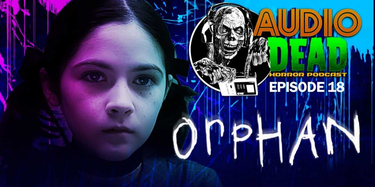Orphan Horror movie on Audio Dead Horror Podcast!