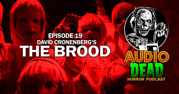 Raging killer kids attack in 'The Brood' on Episode 19 of Audio Dead podcast!