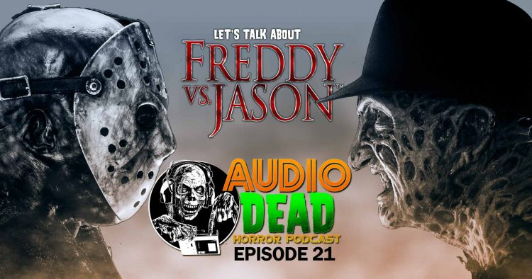 Audio Dead Podcast takes on Freddy vs Jason