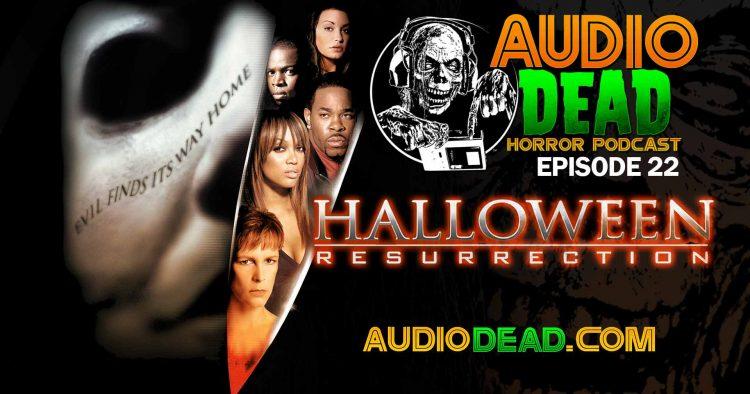 Audio Dead Horror Podcast talks Halloween Resurrection!